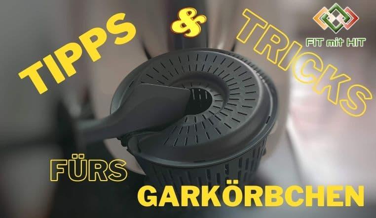 Tipps und Tricks rund ums Garkörbchen